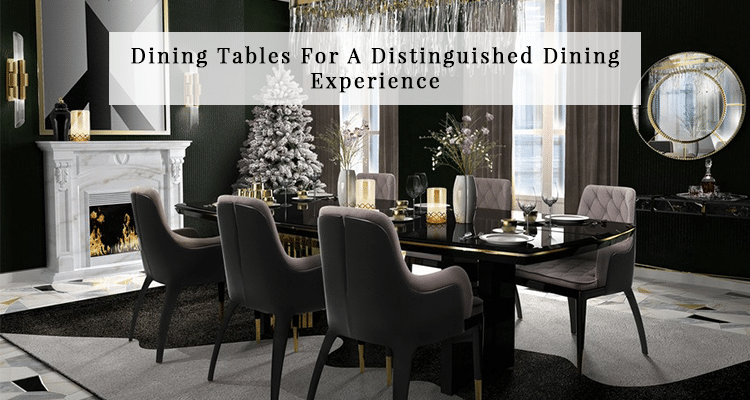 Dining Tables for a Distinguished Dining Experience