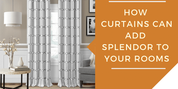 How Curtains Can Add Splendor To Your Rooms