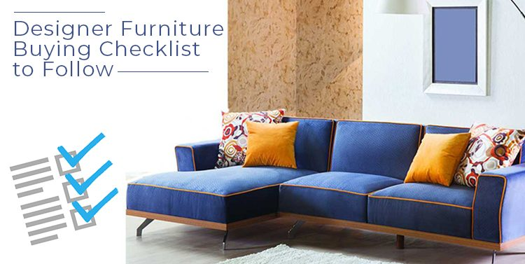 The Ultimate Designer Furniture Buying Checklist to Follow