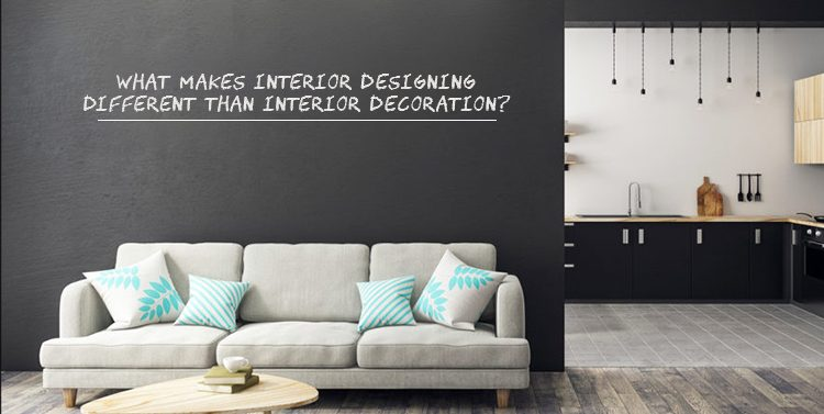 What makes Interior Designing Different than Interior Decoration