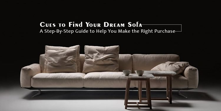 Cues to Find Your Dream Sofa – A Step-By-Step Guide to Help You Make the Right Purchase